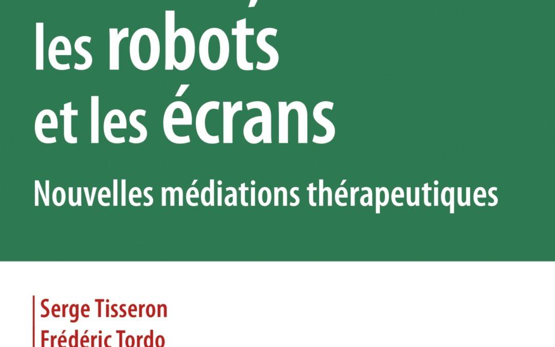 Serge Tisseron, Frederic Tordo (dir.), L'enfant, les robots et les écrans. Nouvelles médiations thérapeutiques. Editions Dunod